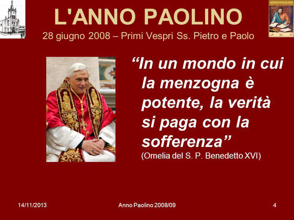 14/11/2013Anno Paolino 2008/094 L'ANNO PAOLINO 28 giugno 2008 – Primi Vespri Ss. Pietro e Paolo In un mondo in cui la menzogna è potente, la verità si