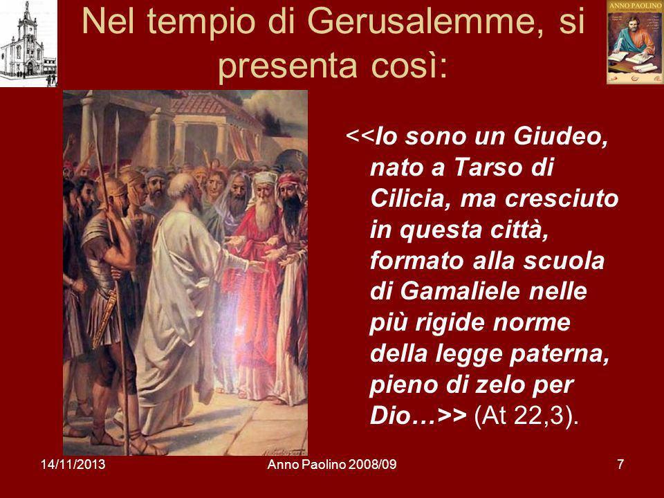 14/11/2013Anno Paolino 2008/097 Nel tempio di Gerusalemme, si presenta così: > (At 22,3).