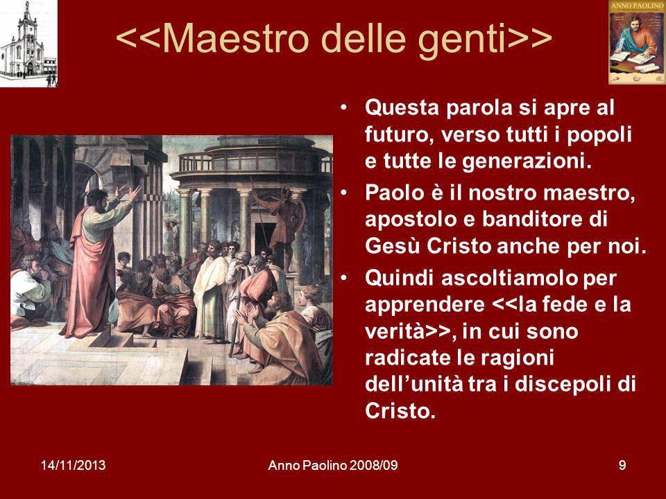 14/11/2013Anno Paolino 2008/099 > Questa parola si apre al futuro, verso tutti i popoli e tutte le generazioni. Paolo è il nostro maestro, apostolo e