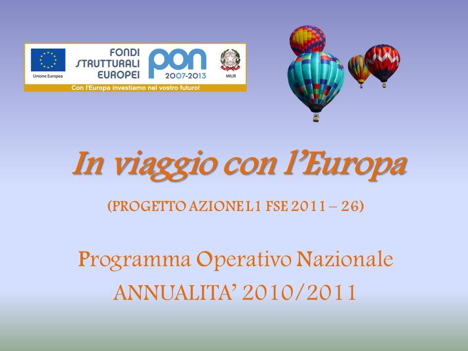In viaggio con lEuropa Programma Operativo Nazionale ANNUALITA 2010/2011 (PROGETTO AZIONE L1 FSE 2011 – 26)
