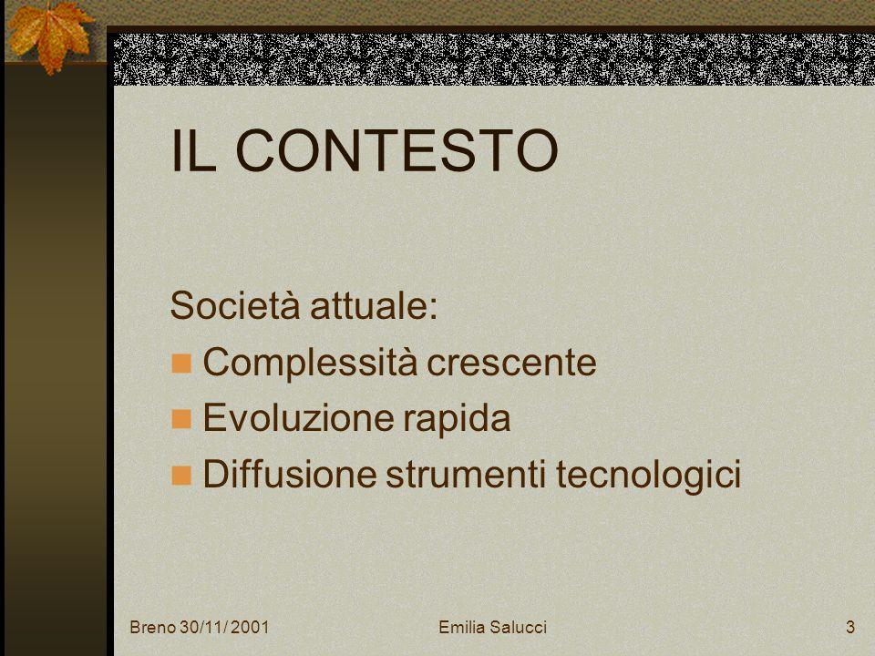 Breno 30/11/ 2001Emilia Salucci14 LO STATO DELLARTE Tracciano di fatto un nuovo modello in cui risulta centrale il tema dellintegrazione tra sistema istruzione, sistema formazione e sistema.