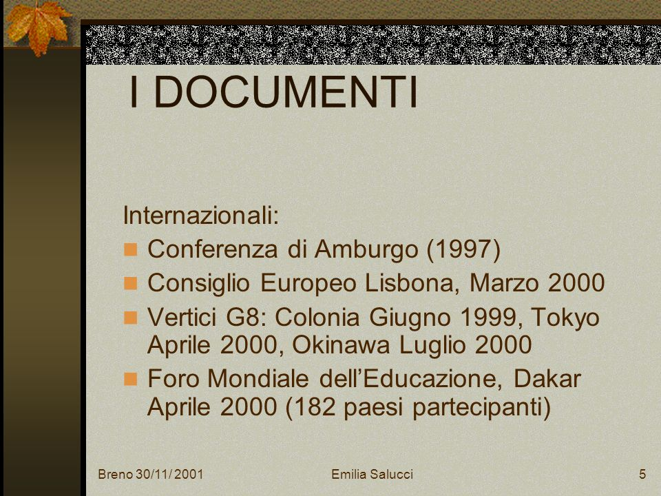 Breno 30/11/ 2001Emilia Salucci6 I DOCUMENTI In Italia: Conferenza unificata, 2 Marzo 2000 Direttiva, 6 Febbraio 2001