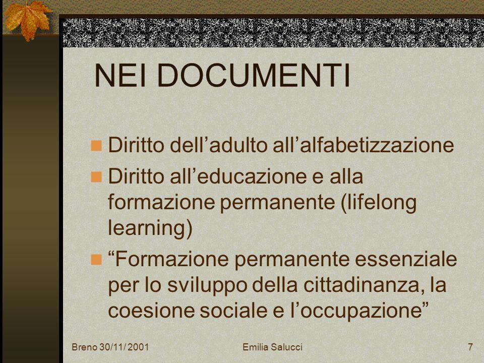 Breno 30/11/ 2001Emilia Salucci8 NEI DOCUMENTI Documento Commissione Europea, Ottobre 2000 rafforzare non solo lofferta ma anche la domanda di formazione offrire opportunità di formazione permanente il più possibile vicine agli utenti