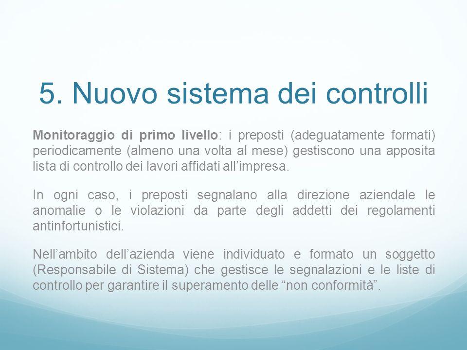 5. Nuovo sistema dei controlli Monitoraggio di primo livello: i preposti (adeguatamente formati) periodicamente (almeno una volta al mese) gestiscono