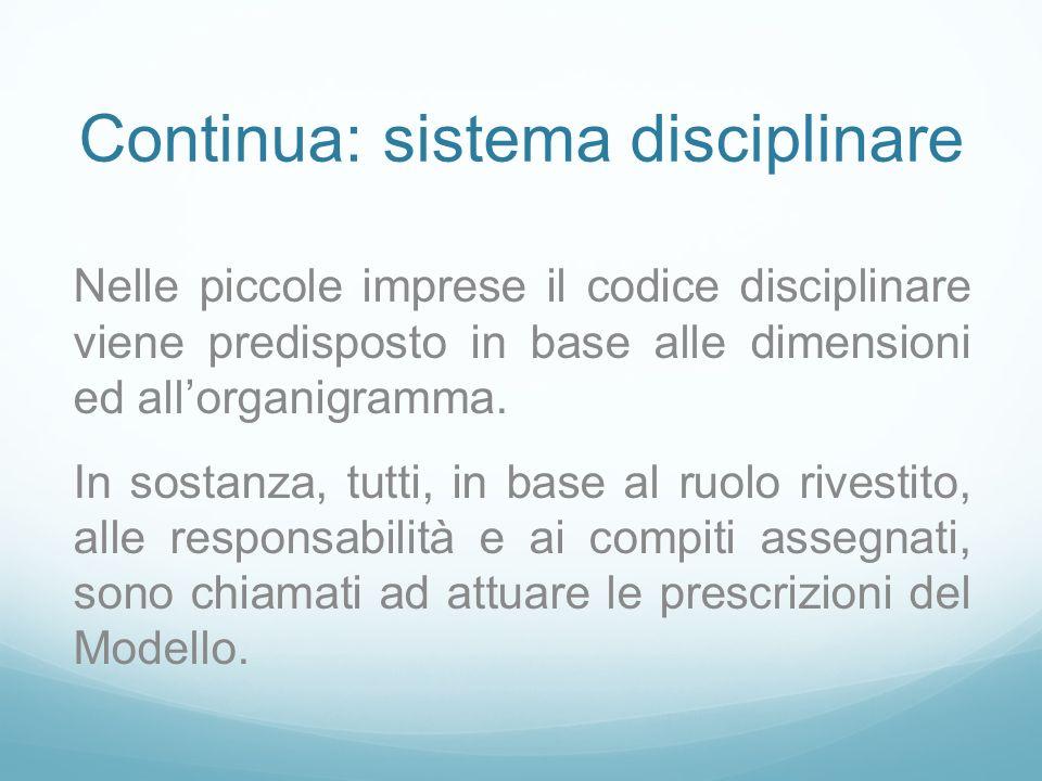 Continua: sistema disciplinare Nelle piccole imprese il codice disciplinare viene predisposto in base alle dimensioni ed allorganigramma.
