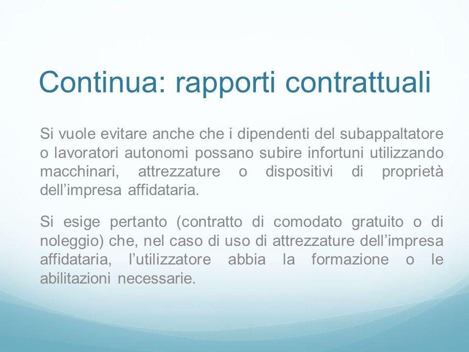Continua: rapporti contrattuali Si vuole evitare anche che i dipendenti del subappaltatore o lavoratori autonomi possano subire infortuni utilizzando