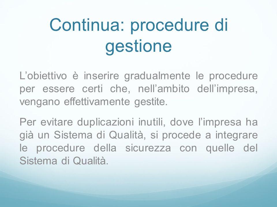 Continua: procedure di gestione Lobiettivo è inserire gradualmente le procedure per essere certi che, nellambito dellimpresa, vengano effettivamente g