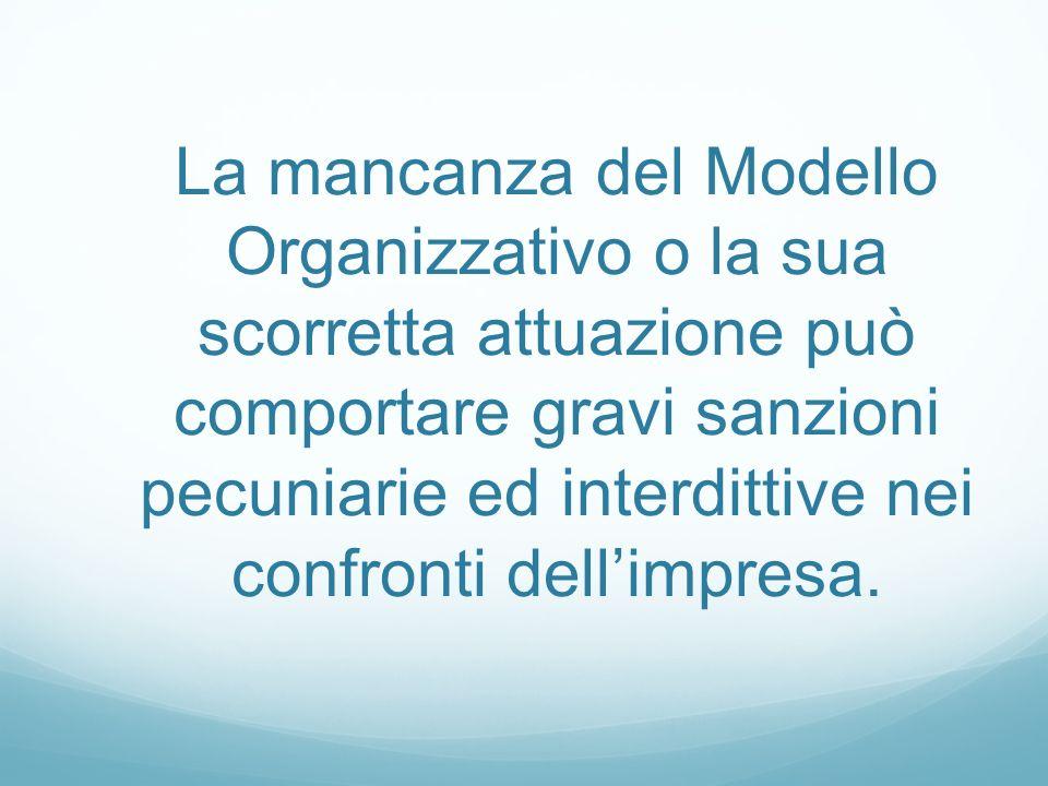 La mancanza del Modello Organizzativo o la sua scorretta attuazione può comportare gravi sanzioni pecuniarie ed interdittive nei confronti dellimpresa.