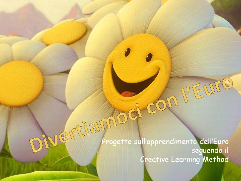 Progetto sullapprendimento dellEuro seguendo il Creative Learning Method