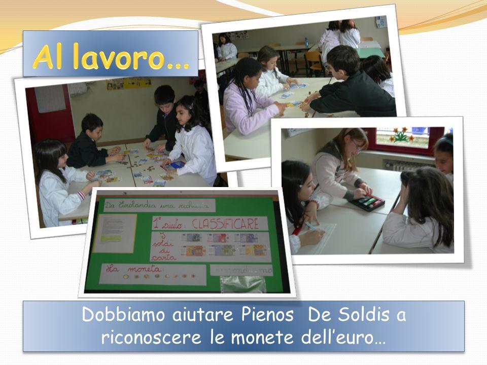 Dobbiamo aiutare Pienos De Soldis a riconoscere le monete delleuro…