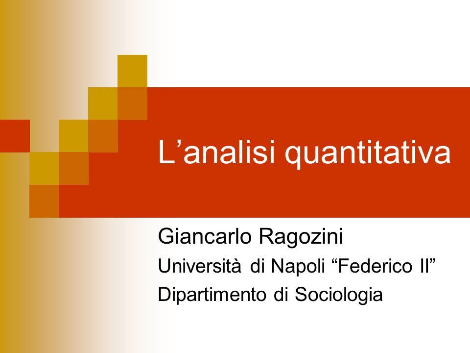 Lanalisi quantitativa Giancarlo Ragozini Università di Napoli Federico II Dipartimento di Sociologia