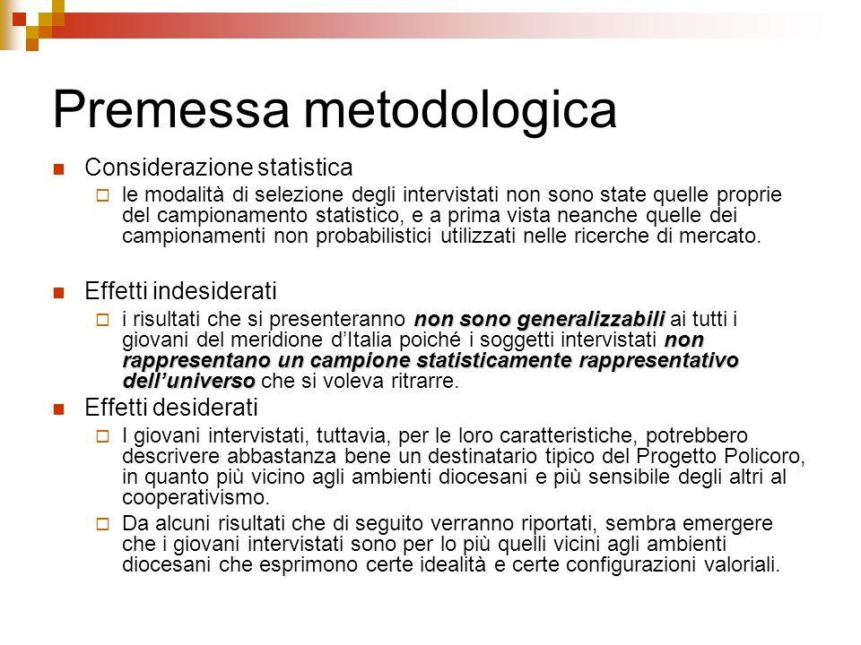 Premessa metodologica Considerazione statistica le modalità di selezione degli intervistati non sono state quelle proprie del campionamento statistico
