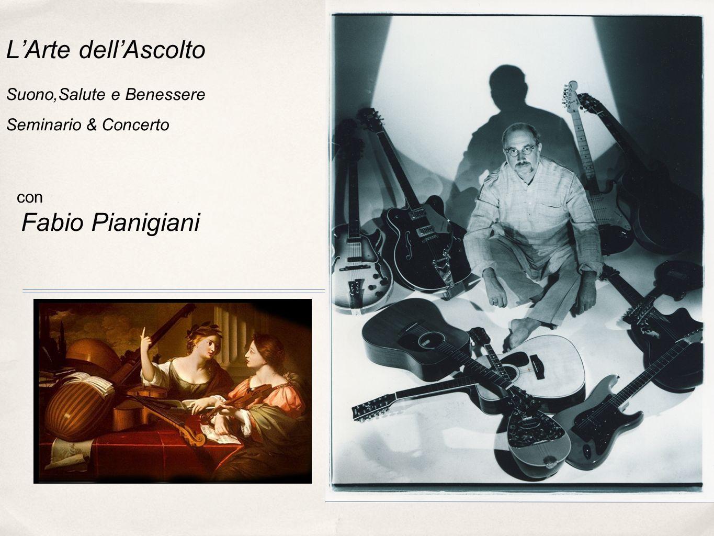LArte dellAscolto Suono,Salute e Benessere Seminario & Concerto con Fabio Pianigiani