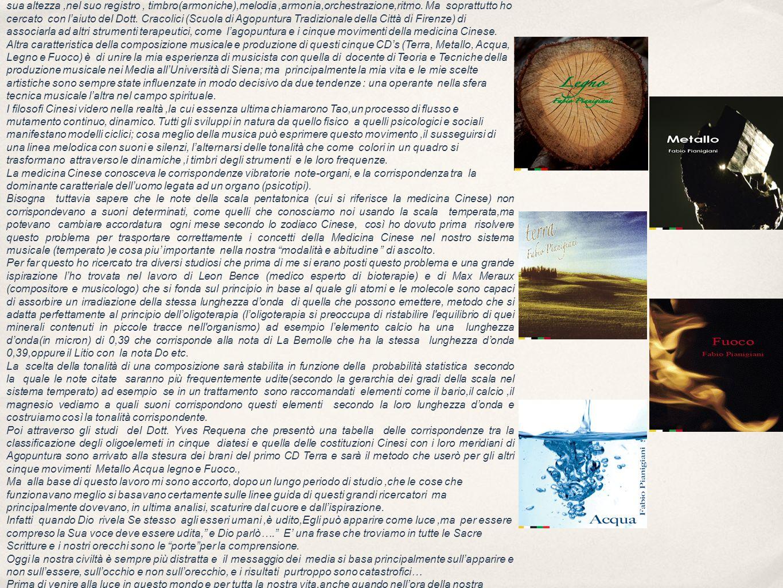 Suono e Agopuntura La Musica dei Cinque Movimenti Il principio della mia ricerca è fondato sullazione terapeutica del suono, più precisamente considerato nella sua altezza,nel suo registro, timbro(armoniche),melodia,armonia,orchestrazione,ritmo.