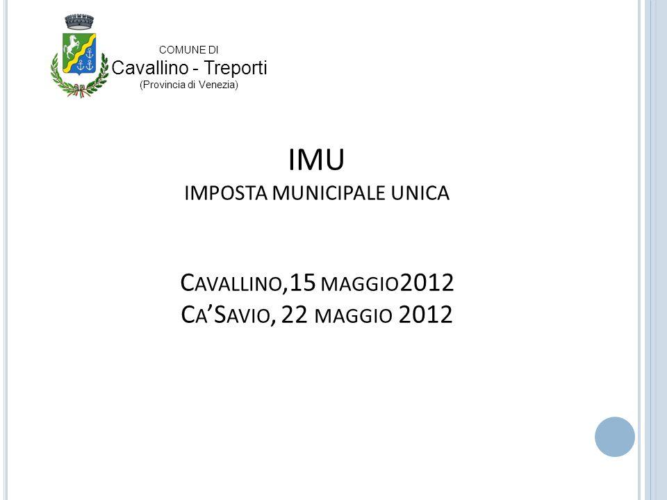 IMU IMPOSTA MUNICIPALE UNICA C AVALLINO,15 MAGGIO 2012 C A S AVIO, 22 MAGGIO 2012 COMUNE DI Cavallino - Treporti (Provincia di Venezia)