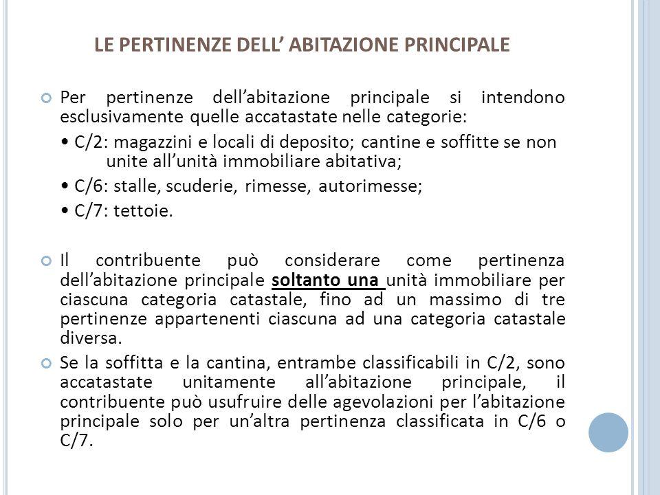 LE PERTINENZE DELL ABITAZIONE PRINCIPALE Per pertinenze dellabitazione principale si intendono esclusivamente quelle accatastate nelle categorie: C/2: