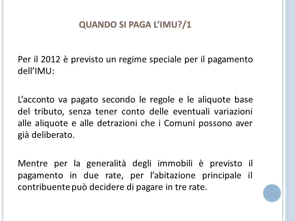 QUANDO SI PAGA LIMU?/1 Per il 2012 è previsto un regime speciale per il pagamento dellIMU: Lacconto va pagato secondo le regole e le aliquote base del