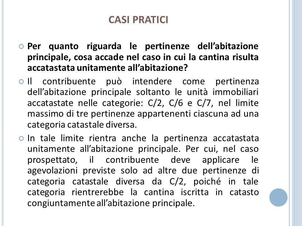 CASI PRATICI Per quanto riguarda le pertinenze dellabitazione principale, cosa accade nel caso in cui la cantina risulta accatastata unitamente allabi