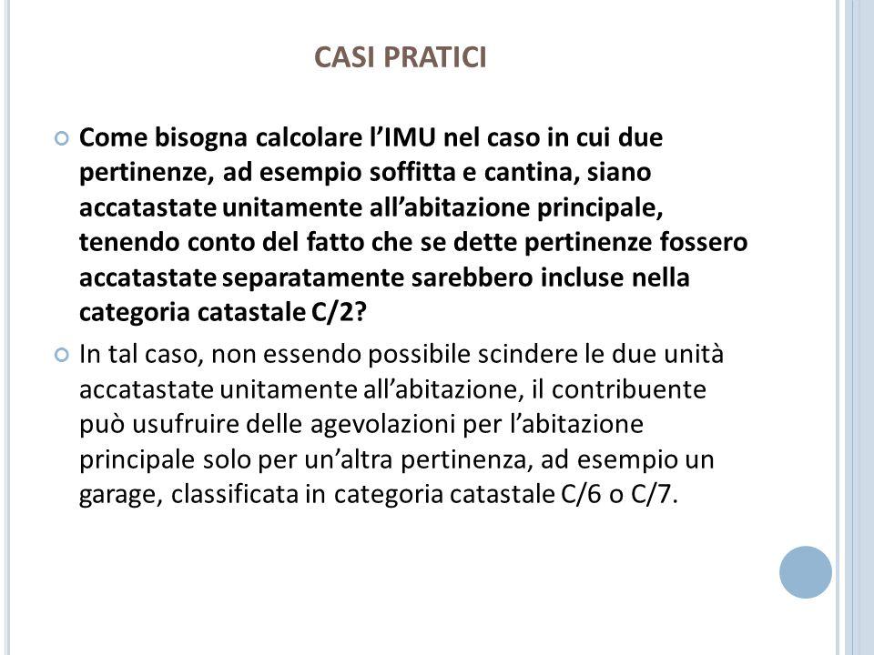 CASI PRATICI Come bisogna calcolare lIMU nel caso in cui due pertinenze, ad esempio soffitta e cantina, siano accatastate unitamente allabitazione pri