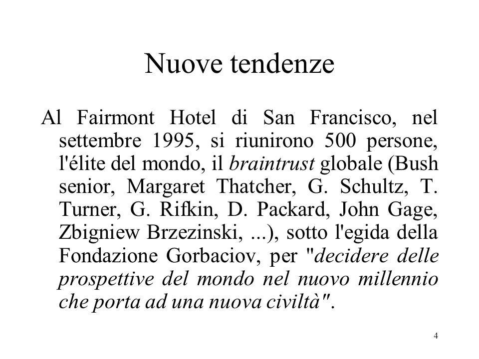 4 Nuove tendenze Al Fairmont Hotel di San Francisco, nel settembre 1995, si riunirono 500 persone, l'élite del mondo, il braintrust globale (Bush seni