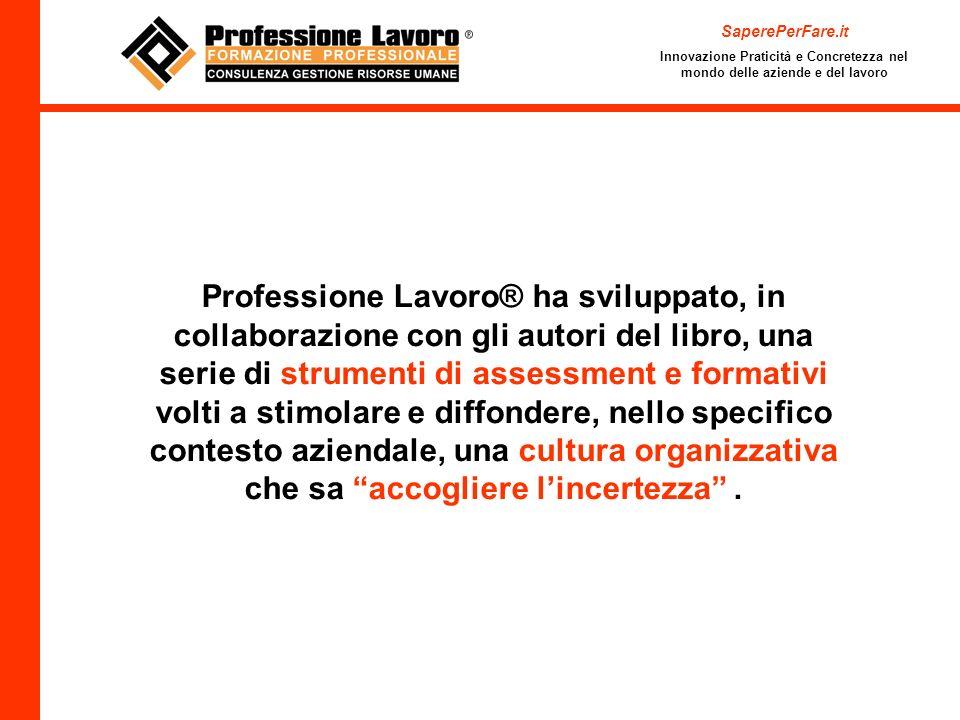 Professione Lavoro® ha sviluppato, in collaborazione con gli autori del libro, una serie di strumenti di assessment e formativi volti a stimolare e di