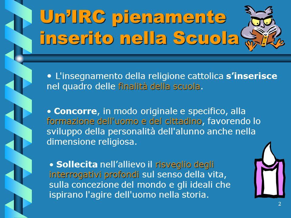 2 UnIRC pienamente inserito nella Scuola finalità della scuola L'insegnamento della religione cattolica sinserisce nel quadro delle finalità della scu