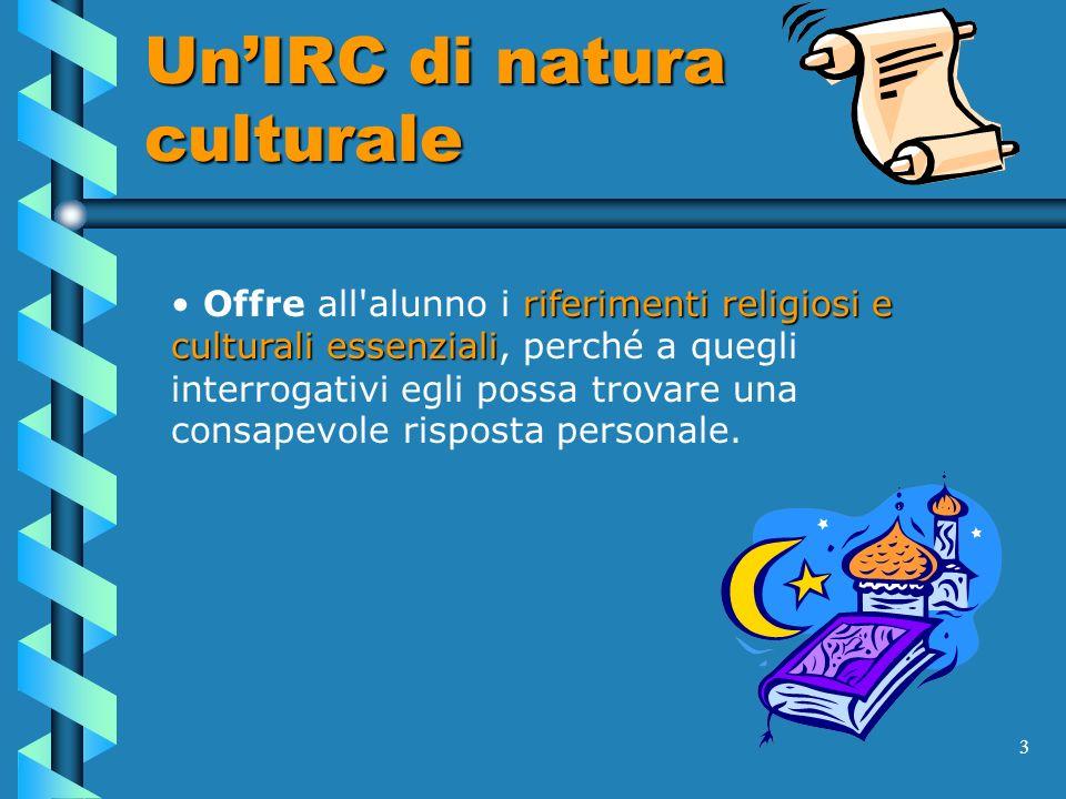 3 UnIRC di natura culturale riferimenti religiosi e culturali essenziali Offre all'alunno i riferimenti religiosi e culturali essenziali, perché a que