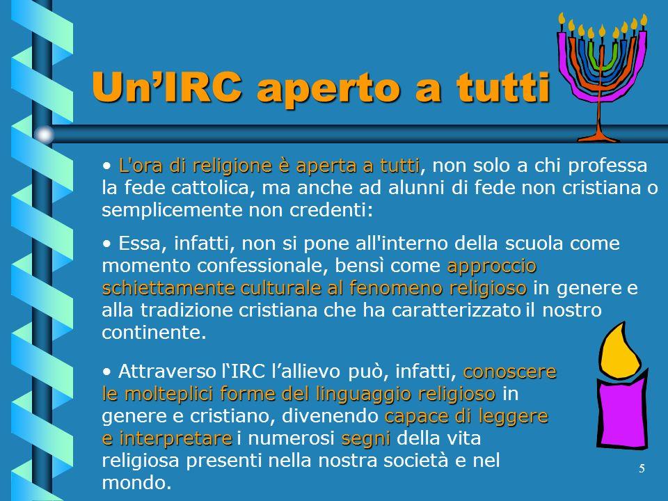5 UnIRC aperto a tutti L'ora di religione è aperta a tutti L'ora di religione è aperta a tutti, non solo a chi professa la fede cattolica, ma anche ad