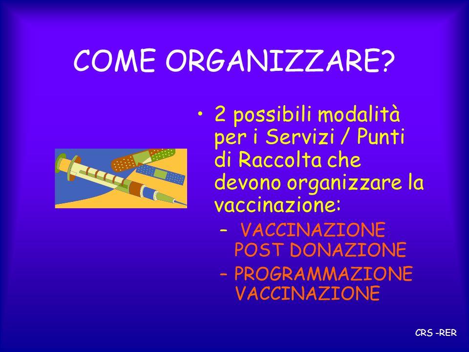 COME ORGANIZZARE? 2 possibili modalità per i Servizi / Punti di Raccolta che devono organizzare la vaccinazione: – VACCINAZIONE POST DONAZIONE –PROGRA
