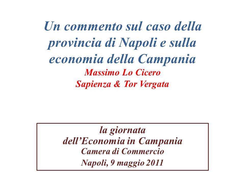 Un commento sul caso della provincia di Napoli e sulla economia della Campania Massimo Lo Cicero Sapienza & Tor Vergata la giornata dellEconomia in Ca