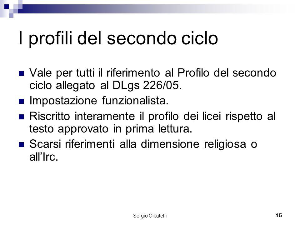 Sergio Cicatelli15 I profili del secondo ciclo Vale per tutti il riferimento al Profilo del secondo ciclo allegato al DLgs 226/05.