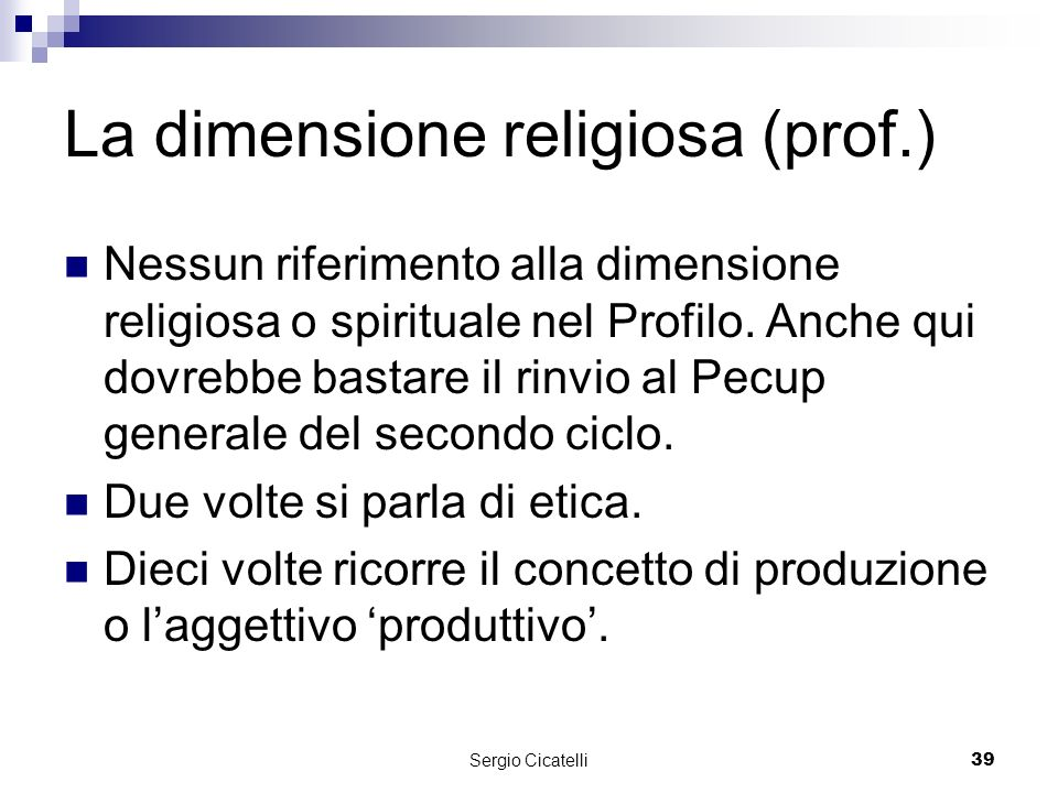 Sergio Cicatelli39 La dimensione religiosa (prof.) Nessun riferimento alla dimensione religiosa o spirituale nel Profilo.
