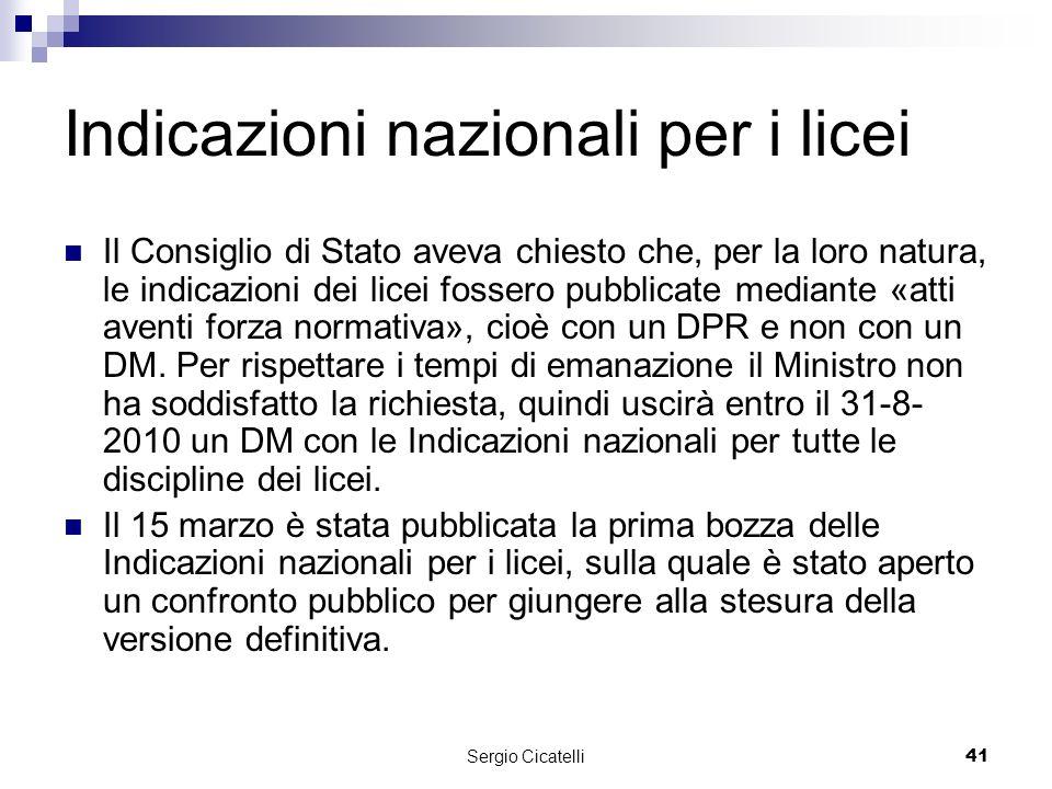 Sergio Cicatelli41 Indicazioni nazionali per i licei Il Consiglio di Stato aveva chiesto che, per la loro natura, le indicazioni dei licei fossero pubblicate mediante «atti aventi forza normativa», cioè con un DPR e non con un DM.