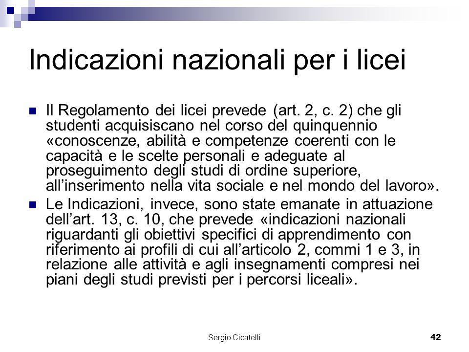 Sergio Cicatelli42 Indicazioni nazionali per i licei Il Regolamento dei licei prevede (art.