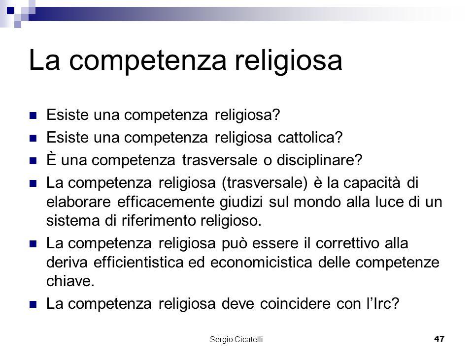Sergio Cicatelli47 La competenza religiosa Esiste una competenza religiosa.