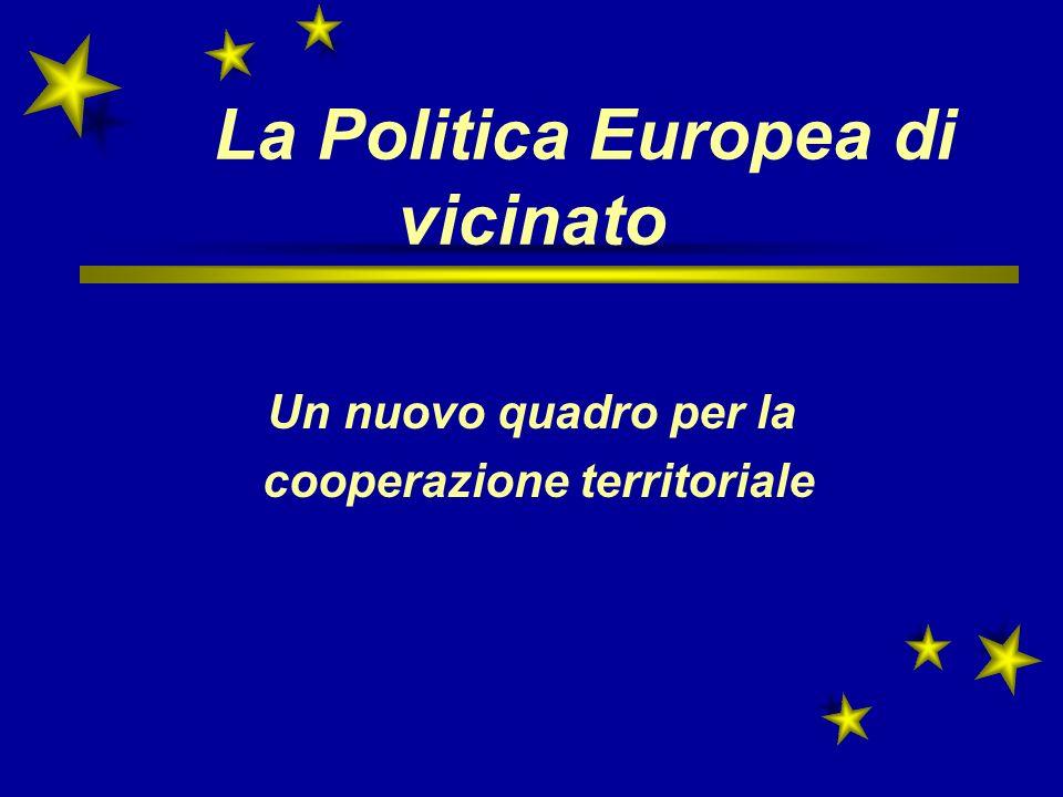 La Politica Europea di vicinato Un nuovo quadro per la cooperazione territoriale