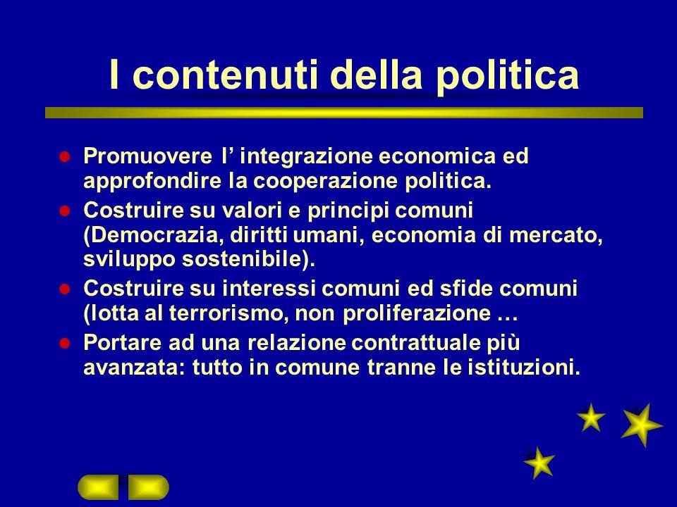 I contenuti della politica Promuovere l integrazione economica ed approfondire la cooperazione politica.
