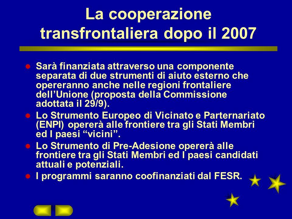 La cooperazione transfrontaliera dopo il 2007 Sarà finanziata attraverso una componente separata di due strumenti di aiuto esterno che opereranno anche nelle regioni frontaliere dellUnione (proposta della Commissione adottata il 29/9).