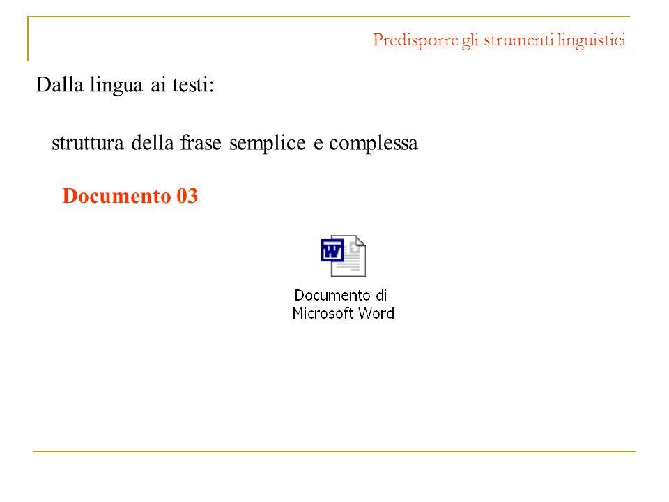 Dalla lingua ai testi: Predisporre gli strumenti linguistici struttura della frase semplice e complessa Documento 03