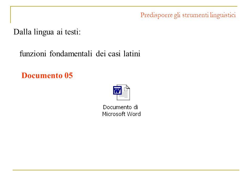 Dalla lingua ai testi: Predisporre gli strumenti linguistici funzioni fondamentali dei casi latini Documento 05