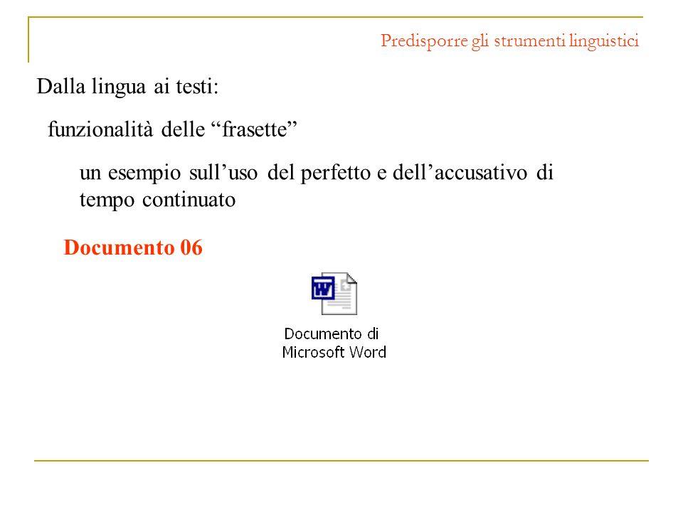 Dalla lingua ai testi: Predisporre gli strumenti linguistici funzionalità delle frasette un esempio sulluso del perfetto e dellaccusativo di tempo con