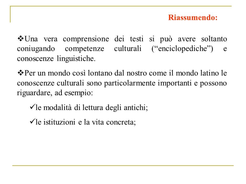 Riassumendo: Una vera comprensione dei testi si può avere soltanto coniugando competenze culturali (enciclopediche) e conoscenze linguistiche. Per un