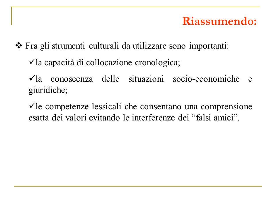 Riassumendo: Fra gli strumenti culturali da utilizzare sono importanti: la capacità di collocazione cronologica; la conoscenza delle situazioni socio-