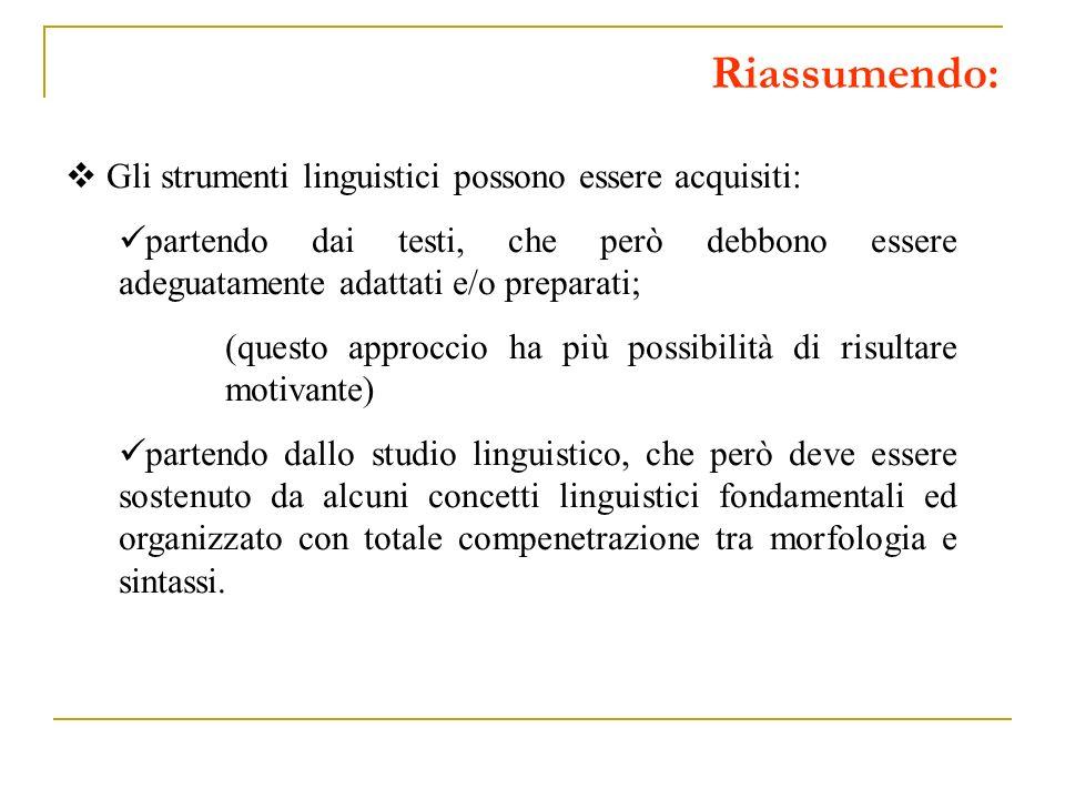 Riassumendo: Gli strumenti linguistici possono essere acquisiti: partendo dai testi, che però debbono essere adeguatamente adattati e/o preparati; (qu