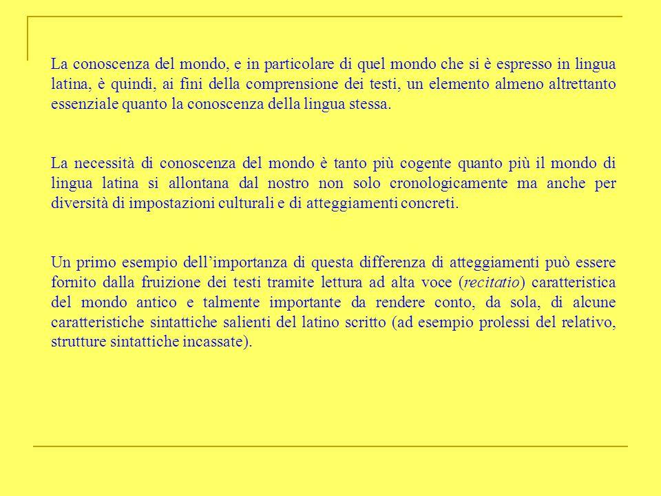 La conoscenza del mondo, e in particolare di quel mondo che si è espresso in lingua latina, è quindi, ai fini della comprensione dei testi, un element
