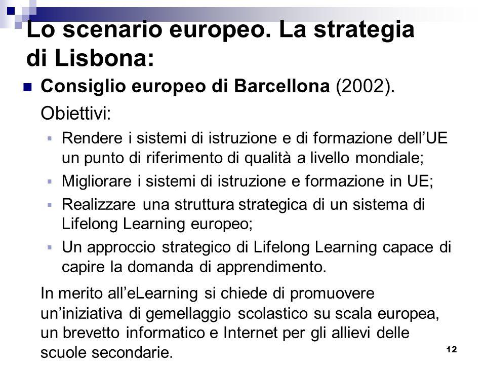 12 Lo scenario europeo. La strategia di Lisbona: Consiglio europeo di Barcellona (2002). Obiettivi: Rendere i sistemi di istruzione e di formazione de