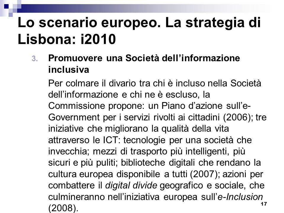 17 Lo scenario europeo. La strategia di Lisbona: i2010 3. Promuovere una Società dellinformazione inclusiva Per colmare il divario tra chi è incluso n