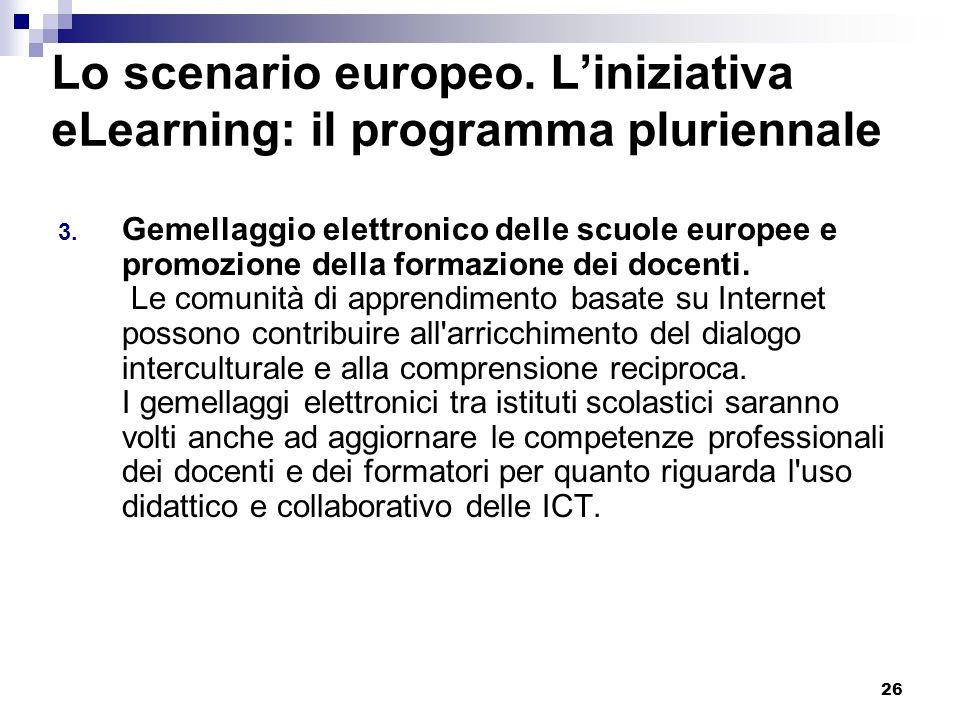26 Lo scenario europeo. Liniziativa eLearning: il programma pluriennale 3. Gemellaggio elettronico delle scuole europee e promozione della formazione