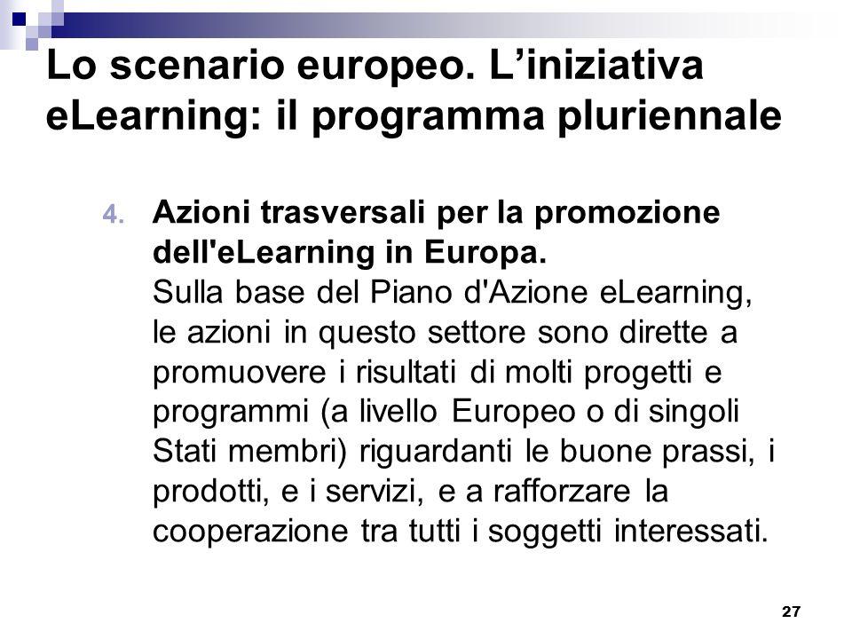 27 Lo scenario europeo. Liniziativa eLearning: il programma pluriennale 4. Azioni trasversali per la promozione dell'eLearning in Europa. Sulla base d