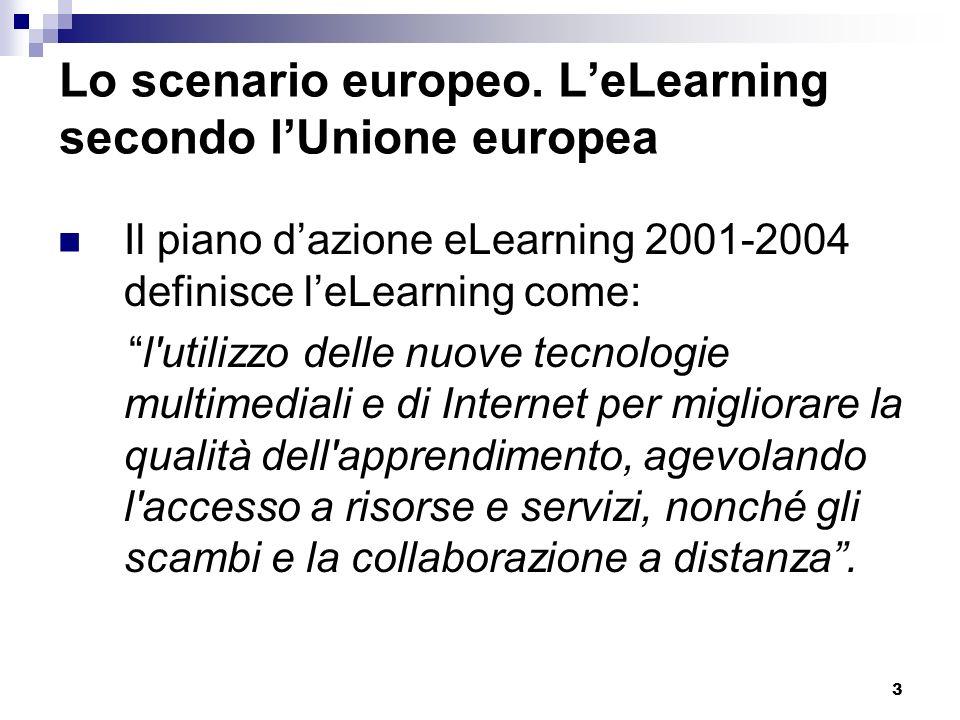 3 Lo scenario europeo. LeLearning secondo lUnione europea Il piano dazione eLearning 2001-2004 definisce leLearning come: l'utilizzo delle nuove tecno